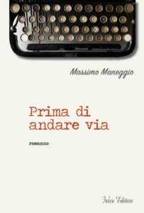 """Maneggio-prima-di-cop-ok-203x300 """"Prima di andare via"""", nuovo libro per Massimo Maneggio"""